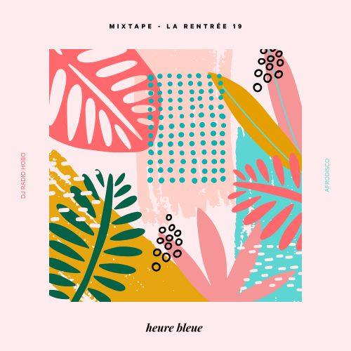 Heure Bleue Mixtape - La rentrée 19 by DJ RADIO HOBO